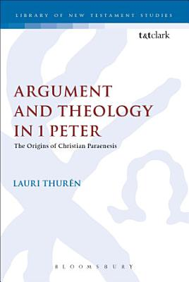 Argument and Theology in 1 Peter PDF