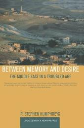 Between Memory and Desire: The Middle East in a Troubled Age