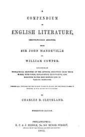 A Compendium of English Literature: Chronologically Arranged, from Sir John Mandeville to William Cowper : Consisting of Biographical Sketches of the Authors, Selections from Their Works, with Notes, Explanatory, Illustrative, and Directing to the Best Editions and to Various Criticisms