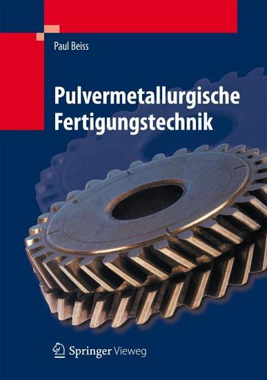 Pulvermetallurgische Fertigungstechnik PDF
