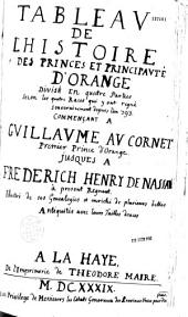 Tableau de l'histoire des princes et principauté d'Orange... commençant à Guillaume au Cornet, premier prince d'Orange, jusques à Frederich Henry de Nassau, à présent régnant