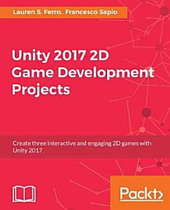 Unity 2017 2D Game Development Projects PDF