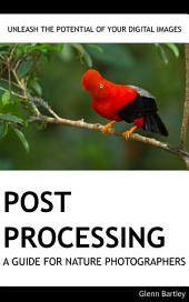 Post Processing: A Guide For Nature Photographers