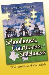 Schoolhouses, Courthouses, and Statehouses: Solving the Funding-Achievement Puzzle in America's Public Schools