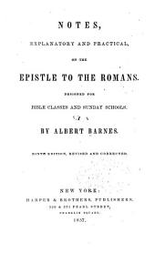 Notes, Explanatory and Practical, on the Epistle to the Romans: Designed for Bible Classes and Sunday Schools
