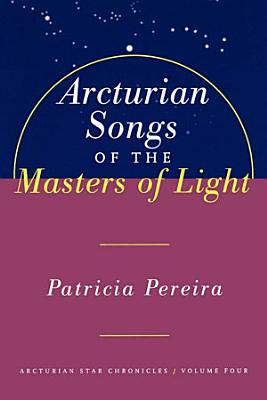 Arcturian Songs Of The Masters Of Light PDF