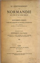 Le gouvernement de Normandie au XVIIe et au XVIIIe siècle d'après la correspondance des marquis de Beuvron et des ducs d'Harcourt: lieutenants généraux et gouverneurs de la province, Volume6