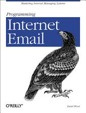 Programming Internet Email: Mastering Internet Messaging Systems