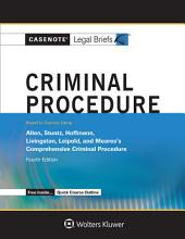 Casenote Legal Briefs for Criminal Procedure, Keyed to Allen, Stuntz, Hoffman, Livingston, and Leipold: Edition 4