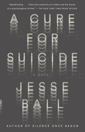 A Cure for Suicide: A Novel