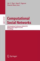 Computational Social Networks: 4th International Conference, CSoNet 2015, Beijing, China, August 4-6, 2015, Proceedings
