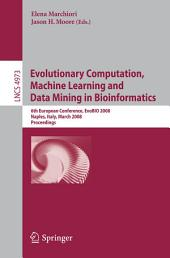 Evolutionary Computation, Machine Learning and Data Mining in Bioinformatics: 6th European Conference, EvoBIO 2008, Naples, Italy, March 26-28, 2008, Proceedings