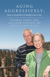 Aging Aggressively:: How to Avoid the US Health-Care Crisis
