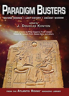 Paradigm Busters  Beyond Science  Lost History  Ancient Wisdom PDF