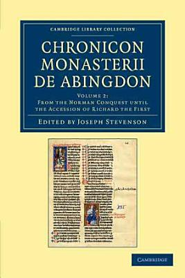 Chronicon Monasterii de Abingdon  Volume 2  From the Norman Conquest Until the Accession of Richard the First PDF
