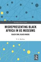 Misrepresenting Black Africa in U S  Museums PDF