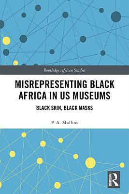 Misrepresenting Black Africa in U S  Museums