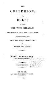 The Criterion ; Or, Rules by which the True Miracles Recorded in the New Testament are Distinguished from the Spurious Miracles of Pagans and Papists