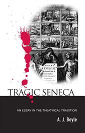 Tragic Seneca: An Essay in the Theatrical Tradition