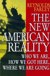 The New American Reality: Who We Are, How We Got Here, Where We Are Going