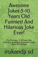 Awesome Jokes 5-10 Years Old Funniest And Hilarious Joke Ever!