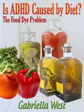Is ADHD Caused by Diet?: The Food Dye Problem