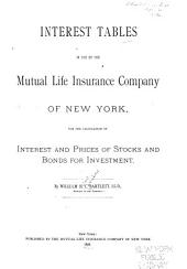 Interest Tables in Use by the Mutual Life Insurance Company of New York: For the Calculation of Interest and Prices of Stocks and Bonds for Investment
