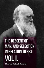 The Descent Of Man, And Selection In Relation To Sex -: Volume 1