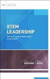 STEM Leadership: How Do I Create a STEM Culture in My School? (ASCD Arias)