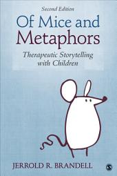 Of Mice and Metaphors: Therapeutic Storytelling with Children, Edition 2