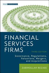 Financial Services Firms: Governance, Regulations, Valuations, Mergers, and Acquisitions, Edition 3