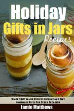 Holiday Gifts in Jars: Simple Gift in Jar Recipes to Make and Give