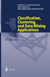 Classification, Clustering, and Data Mining Applications: Proceedings of the Meeting of the International Federation of Classification Societies (IFCS), Illinois Institute of Technology, Chicago, 15–18 July 2004