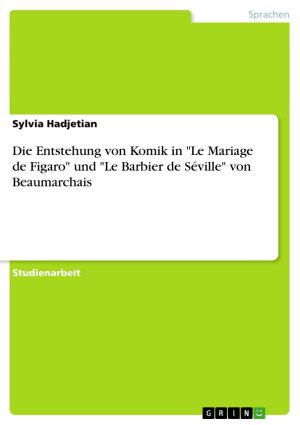 Die Entstehung von Komik in  Le Mariage de Figaro  und  Le Barbier de S  ville  von Beaumarchais PDF