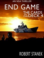 End Game. Cards in the Deck 4 (An NSA Spy Thriller)