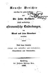 Neueste Berichte vom Cap der Guten Hoffnung über Sir John Herschel's höchst merkwürdige astronomische Entdeckungen den Mond und seine Bewohner betreffend: nebst kurzer Uebersicht einiger neu entdeckter und beobachteter Doppelsterne und Nebelflecken