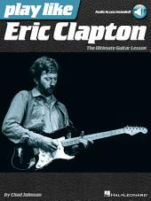 Play like Eric Clapton: The Ultimate Guitar Lesson Book with Audio Tracks