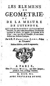 Les elemens de geometrie: ou De la mesure de l'etendue. Qui comprennent les Elemens d'Euclide; les plus belles propositions d'Archimede touchant le cercle, la sphere, le cylindre & le cône, avec une idée de l'analyse, & une introduction aux sections coniques