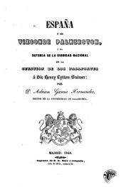 España y el Vizconde Palmerston, ó sea, defensa de la dignidad nacional en la cuestion de los pasaportes á Sir Henry Lytton Bulwer