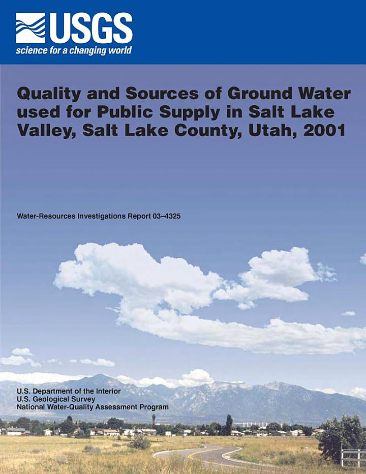 Quality and sources of ground water used for public supply in Salt Lake Valley, Salt Lake County, Utah, 2001
