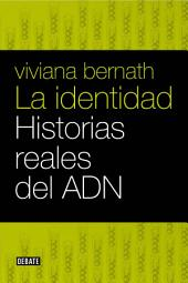 La identidad: Historias reales del ADN