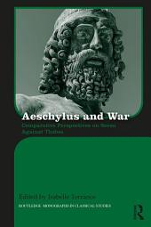Aeschylus and War: Comparative Perspectives on Seven Against Thebes