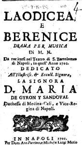 Laodicea, e Berenice drama per musica di M.N. da recitarsi nel teatro di S. Bartolomeo di Napoli, in quest'anno 1701. Dedicato all'illustriss. ... Maria De Gyron y Sandoval ..