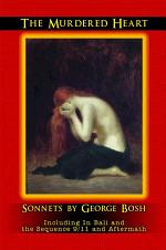 The Murdered Heart: Sonnets by George Bosh: Including In Bali and the Sequence 9/11 and Aftermath