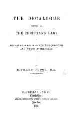 The Decalogue Viewed as the Christian s Law  with Special Reference to the Questions and Wants of the Times PDF