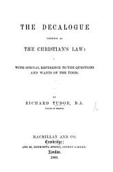 The Decalogue Viewed As The Christian S Law With Special Reference To The Questions And Wants Of The Times Book PDF