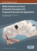Mobile Networks and Cloud Computing Convergence for Progressive Services and Applications PDF