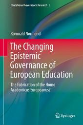 The Changing Epistemic Governance of European Education: The Fabrication of the Homo Academicus Europeanus?