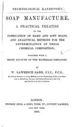 Soap Manufacture: A Practical Treatise on the Fabrication of Hard and Soft Soaps and Analytical Methods for the Determination of Their Chemical Composition ; Together with a Short Account of the Materials Employed