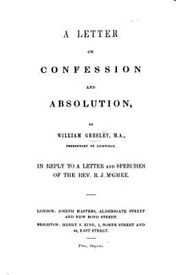 A Letter on confession and absolution ... in reply to a letter and speeches of the Rev. R. J. McGhee